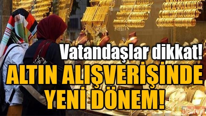 ALTIN ALIŞVERİŞİNDE  YENİ DÖNEM!