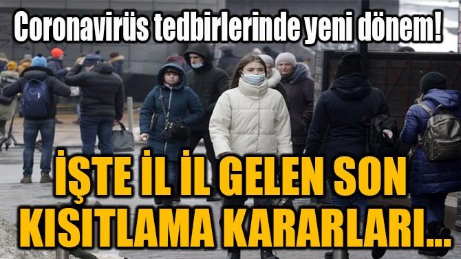 İŞTE İL İL GELEN SON  KISITLAMA KARARLARI...