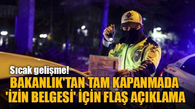 BAKANLIK'TAN TAM KAPANMADA  'İZİN BELGESİ' İÇİN FLAŞ AÇIKLAMA