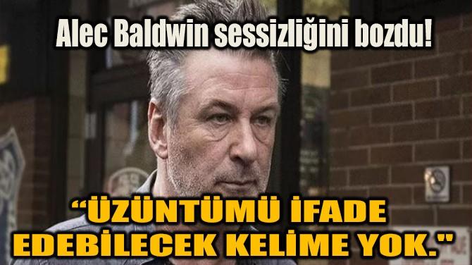 ALEC BALDWİN SESSİZLİĞİNİ BOZDU!