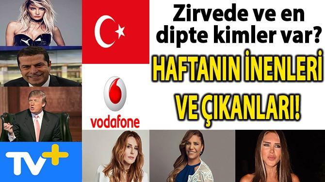 HAFTANIN İNENLERİ VE ÇIKANLARI!..