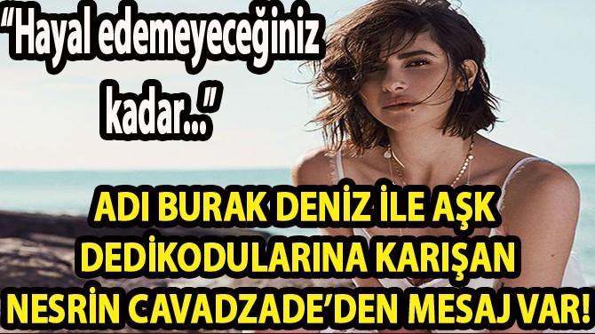 NESRİN CAVADZADE'DEN MESAJ VAR!