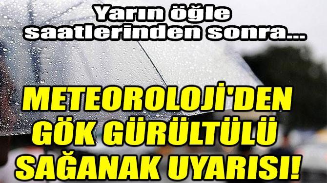 METEOROLOJİ'DEN  GÖK GÜRÜLTÜLÜ  SAĞANAK UYARISI!