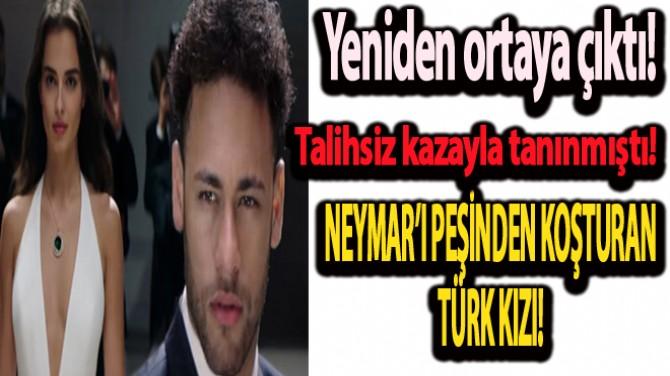 NEYMAR'I PEŞİNDEN KOŞTURAN TÜRK KIZI, YENİDEN ORTAYA ÇIKTI!