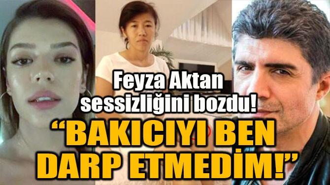 """BAKICIYI BEN DARP ETMEDİM!"""