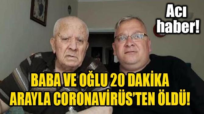 BABA VE OĞLU 20 DAKİKA ARAYLA CORONAVİRÜS'TEN ÖLDÜ!