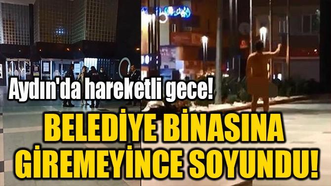 BELEDİYE BİNASINA  GİREMEYİNCE SOYUNDU!