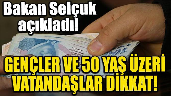 GENÇLER VE 50 YAŞ ÜZERİ VATANDAŞLAR DİKKAT!