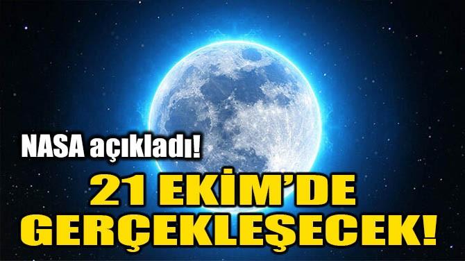 21 EKİM'DE GERÇEKLEŞECEK!