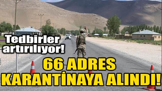 66 ADRES KARANTİNAYA ALINDI!