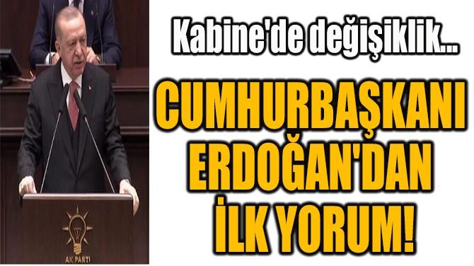 CUMHURBAŞKANI  ERDOĞAN'DAN  İLK YORUM!
