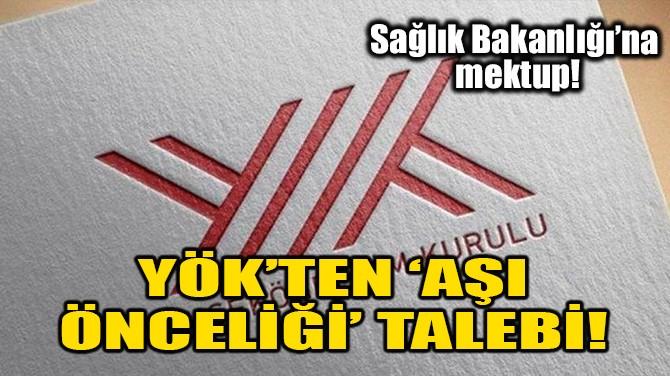 YÖK'TEN 'AŞI ÖNCELİĞİ' TALEBİ!