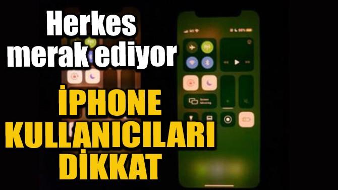 İPHONE KULLANICILARI DİKKAT