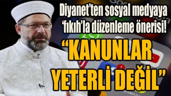 """""""KANUNLAR YETERLİ DEĞİL"""""""