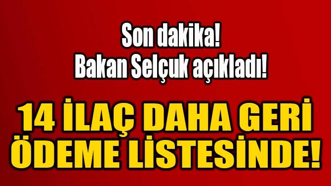 14 İLAÇ DAHA GERİ  ÖDEME LİSTESİNDE!