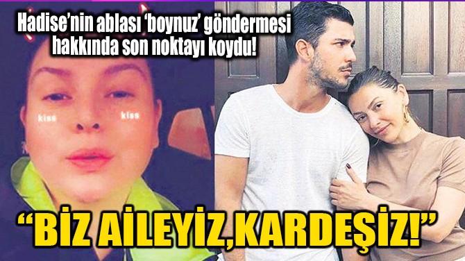 """""""BİZ AİLEYİZ, KARDEŞİZ!"""""""