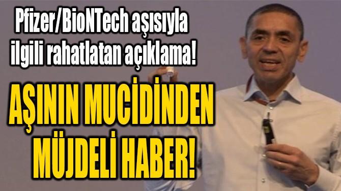AŞININ MUCİDİNDEN  MÜJDELİ HABER!