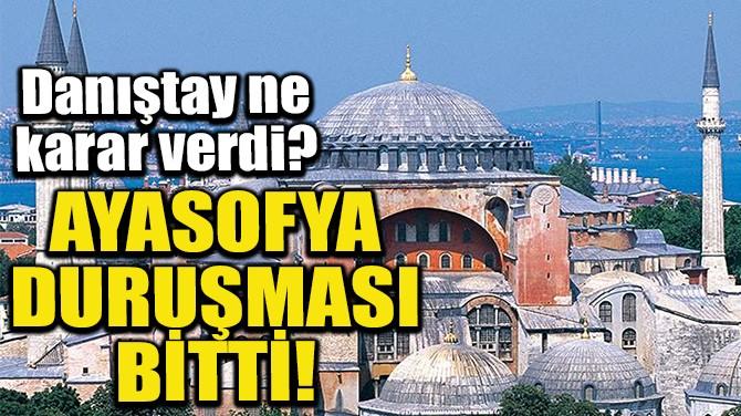 AYASOFYA DURUŞMASI BİTTİ!