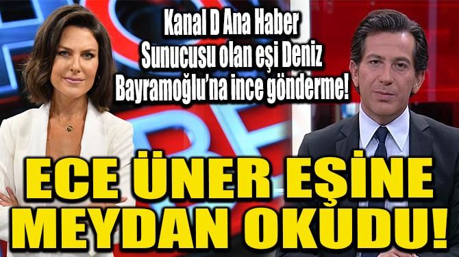 ECE ÜNER EŞİNE MEYDAN OKUDU!