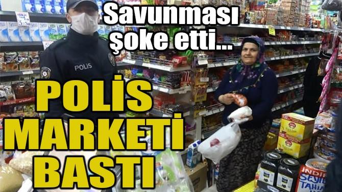 POLİS MARKETİ BASTI