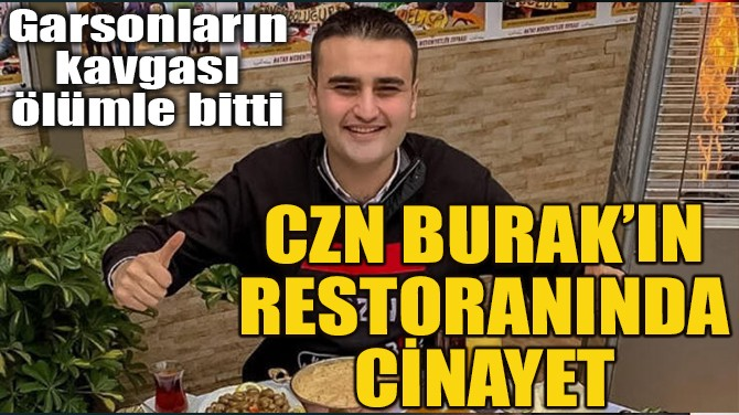 CZN BURAK'IN RESTORANINDA CİNAYET