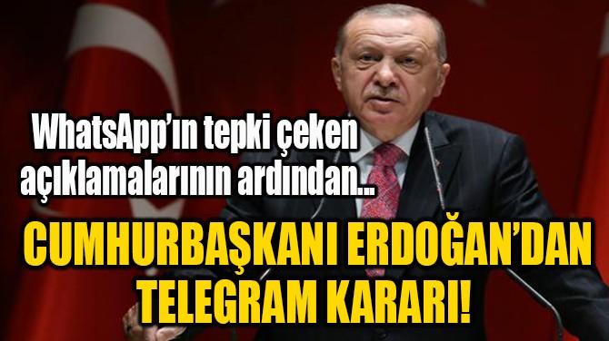 CUMHURBAŞKANI ERDOĞAN'DAN TELEGRAM KARARI!