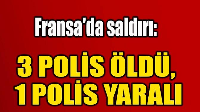 3 POLİS ÖLDÜ,  1 POLİS YARALI