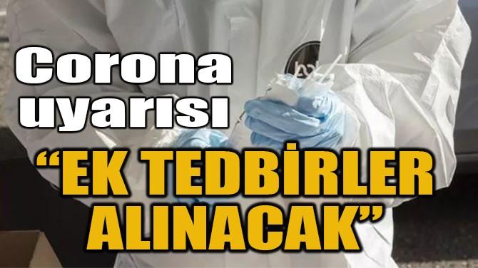 """CORONA'DA EK TEDBİRLER ALINACAK"""