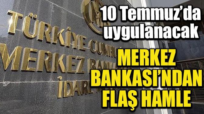 MERKEZ BANKASI'NDAN FLAŞ HAMLE