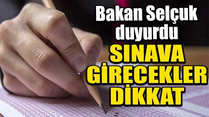 SINAVA GİRECEKLER DİKKAT