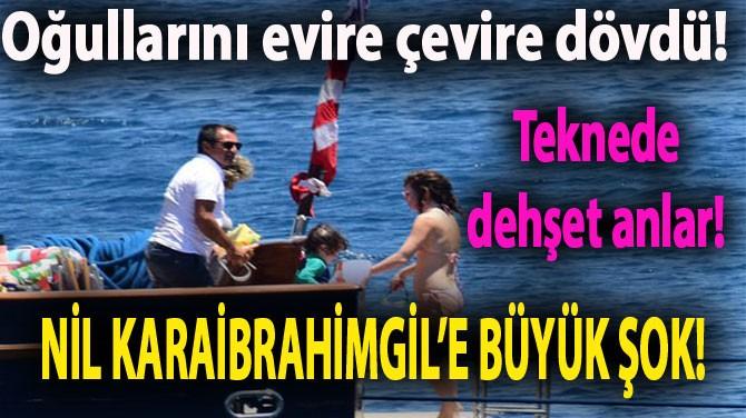 NİL KARAİBRAHİMGİL'İN TEKNESİNDE DEHŞET!