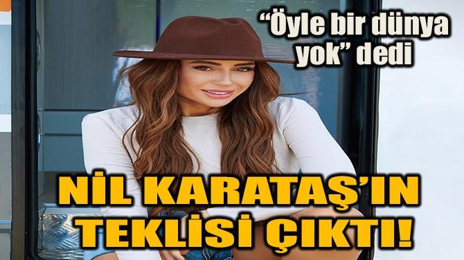 NİL KARATAŞ'IN TEKLİSİ ÇIKTI!