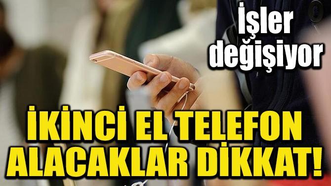İKİNCİ EL TELEFON ALACAKLAR DİKKAT!