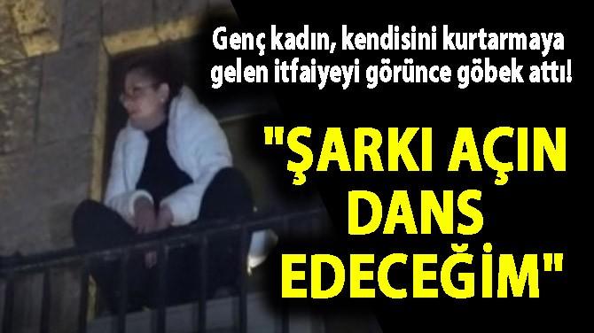 """""""ŞARKI AÇIN DANS EDECEĞİM"""""""