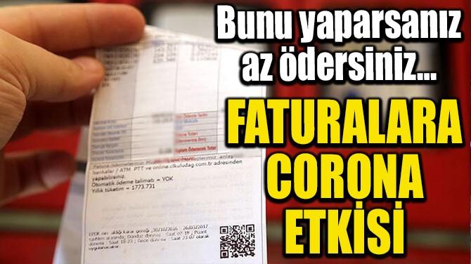 FATURALARA CORONA ETKİSİ