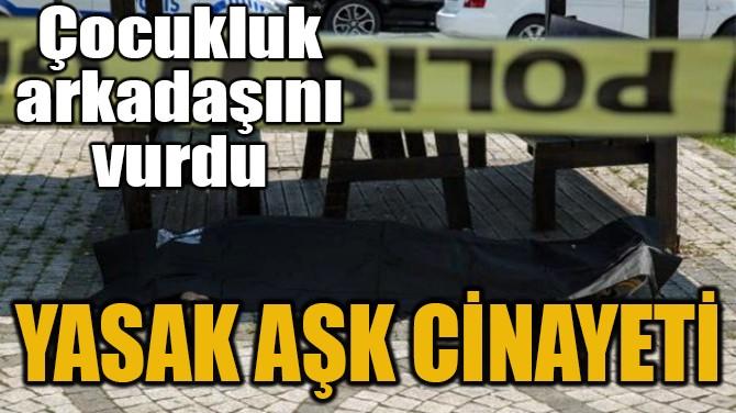YASAK AŞK CİNAYETİ!