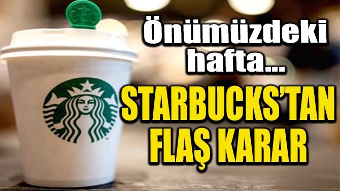 STARBUCKS'TAN FLAŞ KARAR