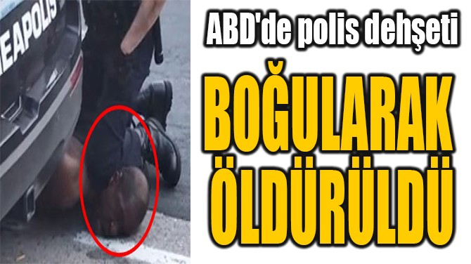 ABD'DE POLİS SUÇLUYU BOĞARAK ÖLDÜRDÜ!