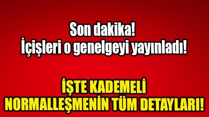 İŞTE KADEMELİ NORMALLEŞMENİN TÜM DETAYLARI!