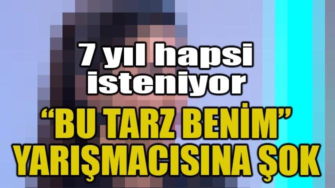 """""""BU TARZ BENİM"""" YARIŞMACISINA ŞOK"""