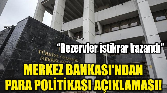 MERKEZ BANKASI'NDAN PARA POLİTİKASI AÇIKLAMASI!