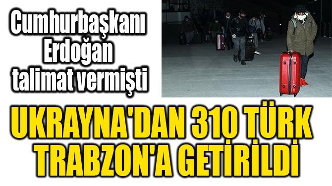 UKRAYNA'DAN 310 TÜRK   TRABZON'A GETİRİLDİ
