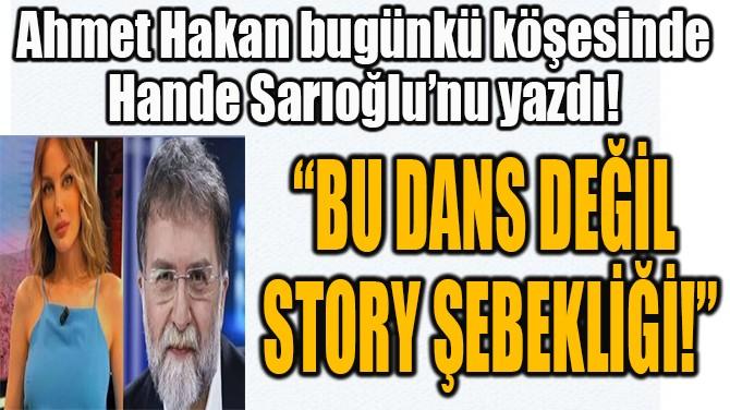 """""""BU DANS DEĞİL  STORY ŞEBEKLİĞİ!"""""""