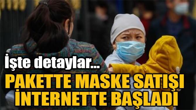 PAKETTE MASKE SATIŞI  İNTERNETTE BAŞLADI
