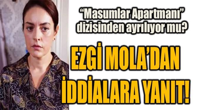 EZGİ MOLA'DAN  İDDİALARA YANIT!