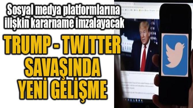 TRUMP - TWITTER  SAVAŞINDA  YENİ GELİŞME