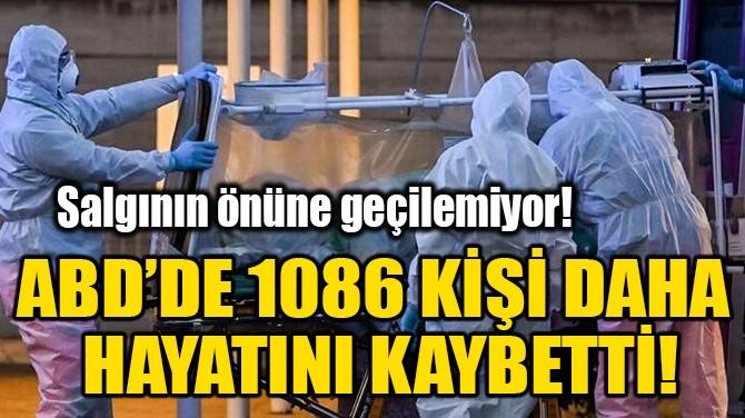 ABD'DE 1086 KİŞİ DAHA HAYATINI KAYBETTİ!