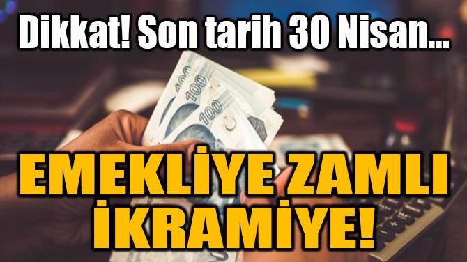 EMEKLİYE ZAMLI İKRAMİYE!
