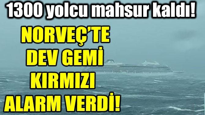 NORVEÇ'TE DEV GEMİ KIRMIZI ALARM VERDİ!