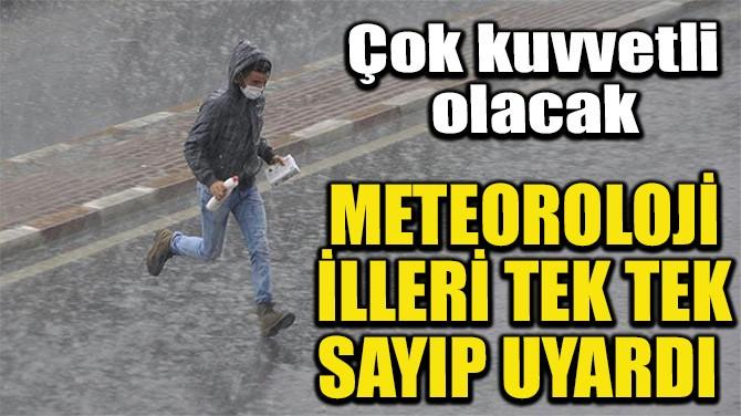 METEOROLOJİ İLLERİ TEK TEK SAYIP UYARDI!